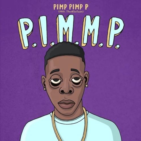 """Pimp Pimp P – """"P.I.M.M.P."""" Prod. by Fizzle"""