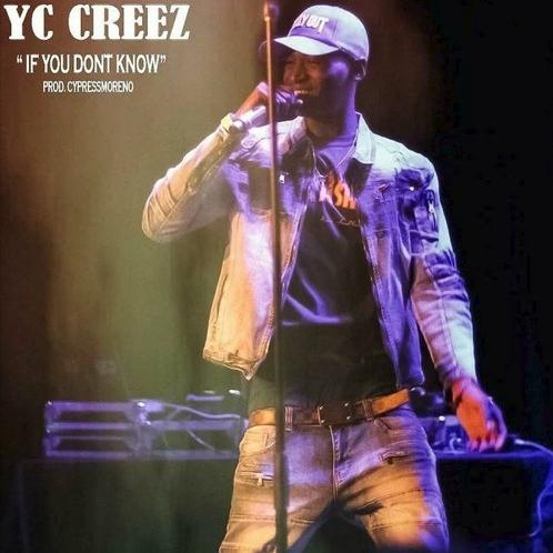 "Yc Creez – ""If You Don't Know"" Prod. by Cypress Moreno"
