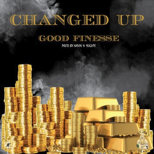 """Good Finesse – """"Changed Up"""" Prod. by Navin + 9Lights!"""