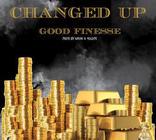 "Good Finesse – ""Changed Up"" Prod. by Navin + 9Lights!"