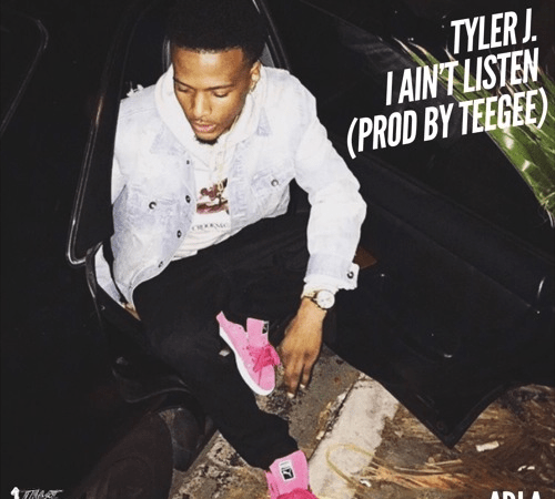 """Tyler J. – """"I Ain't Listen"""" Prod. by Tee Gee"""