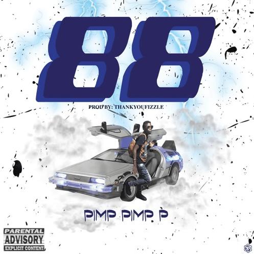 """Pimp Pimp P – """"88"""" Prod. by Fizzle"""