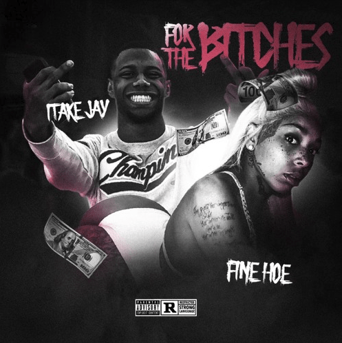 """1TakeJay – """"For the Bitches"""" Feat. Fine Hoe"""