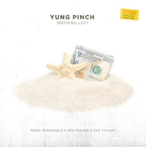 "Yung Pinch – ""Nothing Left"" Prod. by mjNichols  x  The Roy Major x  Taz Taylor"