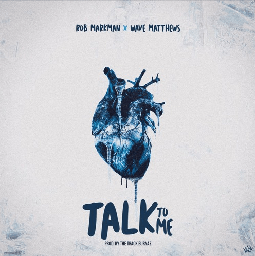 "Rob Markman – ""Talk to Me"" Feat. Wave Matthews Prod. by The Track Burnaz"