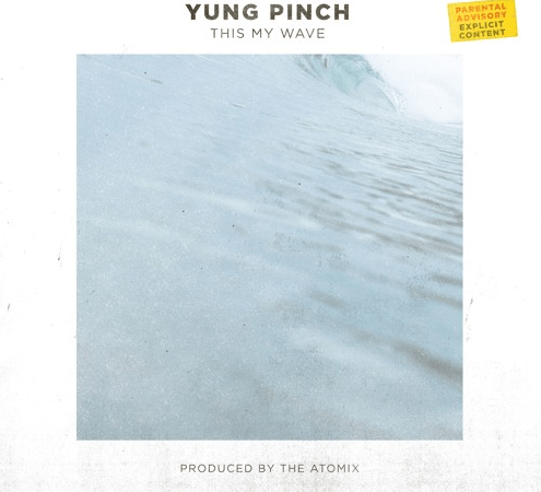 "Yung Pinch – ""This My Wave"" Prod. by The Atomix"