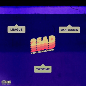 """Two Time x Mani Coolin' x League Present """"2Sad"""" Prod. by SkinnyMooXe"""