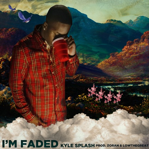 "Kyle Splash – ""I'm Faded"" Prod. by Zoran x LowTheGREAT"