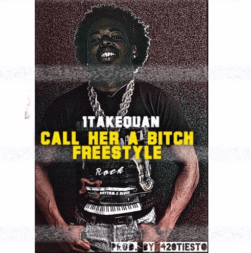"""1TakeQuan – """"Call Her A Bitch"""" Freestyle Prod. by 420Tiesto"""