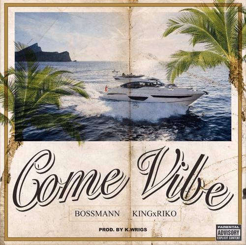 """Bossmann & KingxRiko – """"Come Vibe"""" Prod. By K. Wrigs"""