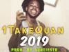 """1TakeQuan – """"2019"""" Prod. by 420Tiesto"""