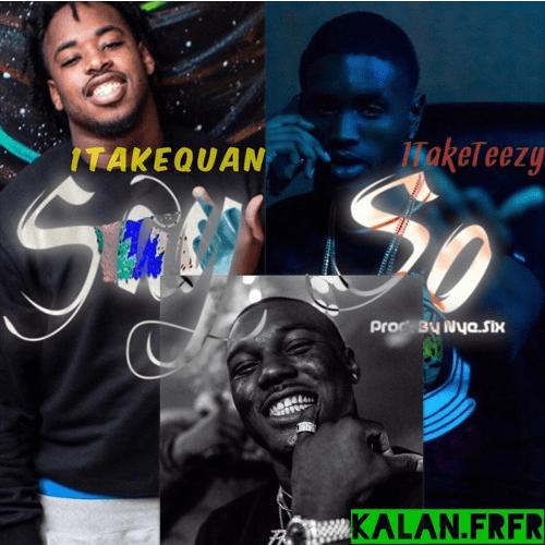 "1TakeQuan – ""Say So"" Feat. 1TakeTeezy & Kalan.frfr Prod. by Nye.Six"