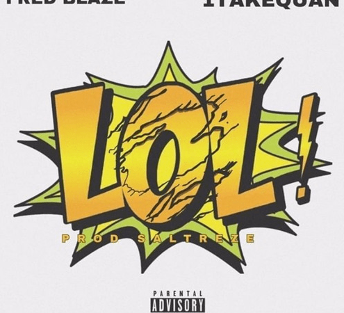 "Fred Blaze – ""LOL!"" Feat. 1TakeQuan Prod. by SalTreze"