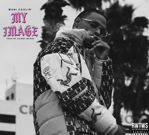 "Mani Coolin' – ""My Image"" Prod. by Skinny MooXe"