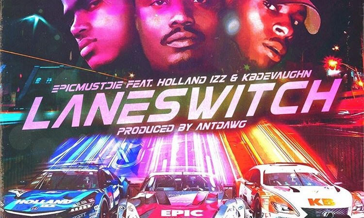 "[Rosecrans Premiere] EpicMustDie – ""LaneSwitch"" Feat. Holland Izz + KB Devaughn"