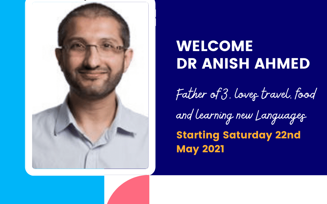 Welcome Dr Anish Ahmed!