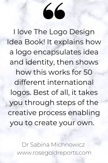A white marble background with the words: I love The Logo Design Idea Book! It explains how a logo encapsulates idea and identity, then shows how this works for 50 different international logos. Best of all, it takes you through steps of the creative process enabling you to create your own.