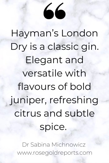 "White marble background with the text ""Hayman's London Dry is a classic gin. Elegant and versatile with flavours of bold juniper, refreshing citrus and subtle spice."" underneath is written: Dr Sabina Michnowicz and the rosegold reports website address."