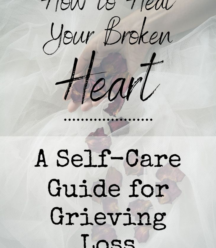 Guidance for healing a broken heart and grieving loss. Healthy self care is an important part of processing grief.