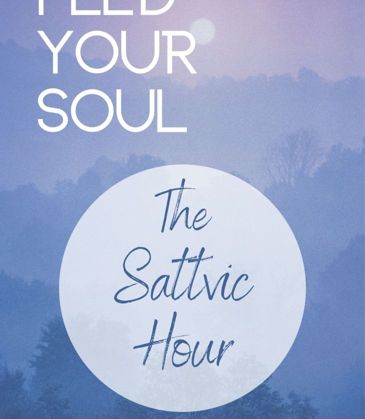 Waking up early for the sattvic hour is like feeding your soul breakfast. Learn more about this ancient wisdom for spiritual practice.