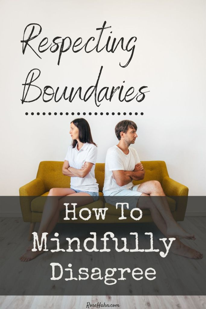 Respecting boundaries helps you mindfully disagree. Keep the peace and avoid burning bridges.