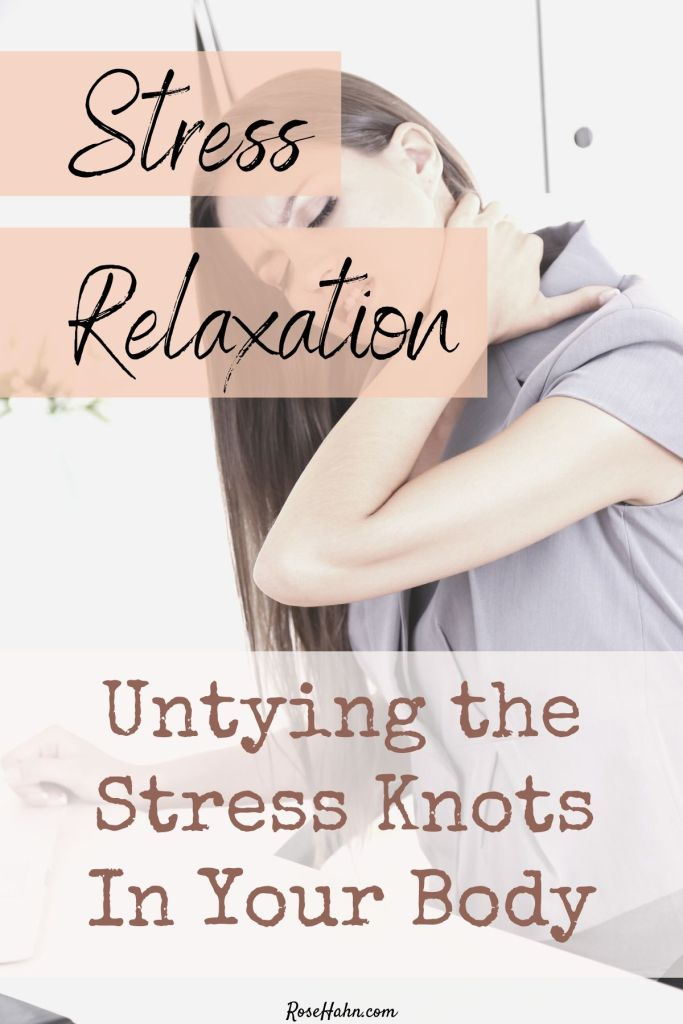 Using body awareness with stress relaxation techniques to untie stress knots in your body.