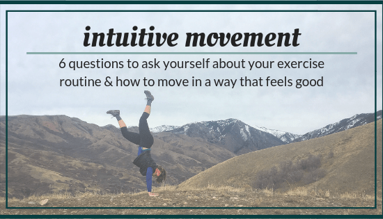 Intuitive movement: 6 questions to ask yourself about your exercise routine & how to move in a way that feels good