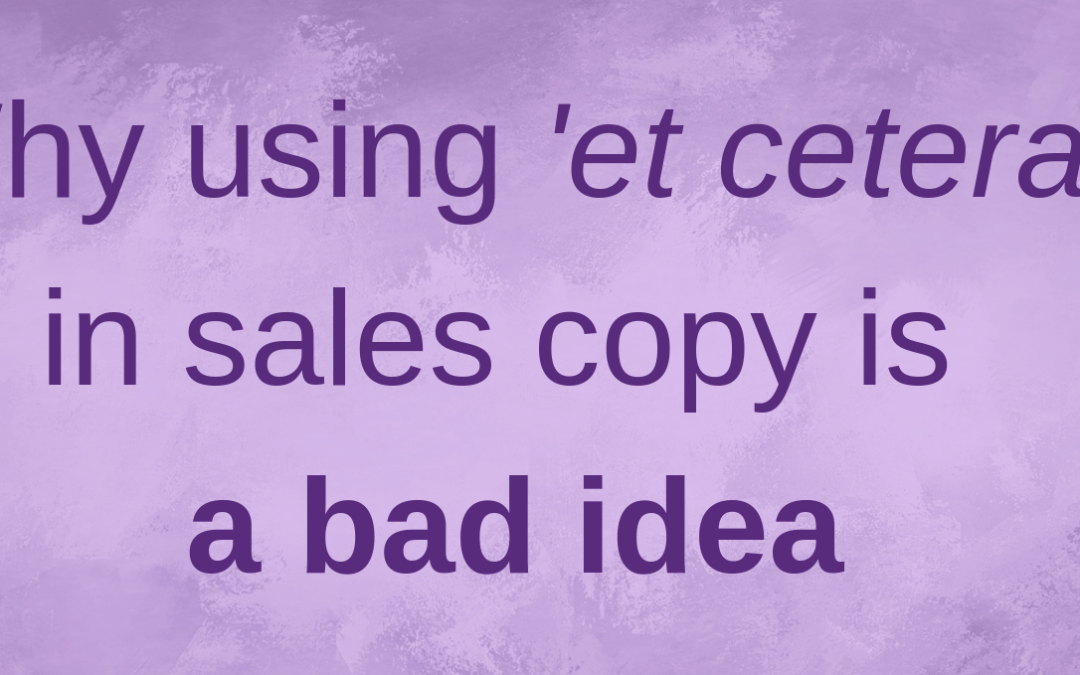 A copywriting quick win: why using 'etc' in sales copy is a bad idea