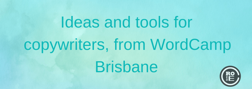 Rose-Crompton-ideas-and-tools-for-Copywriters-WrodCamp-Brisbane