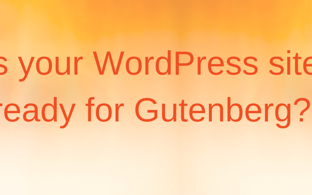 Is your WordPress site ready for Gutenberg?