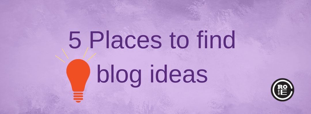 Get inspired! 5 Places to find blog ideas