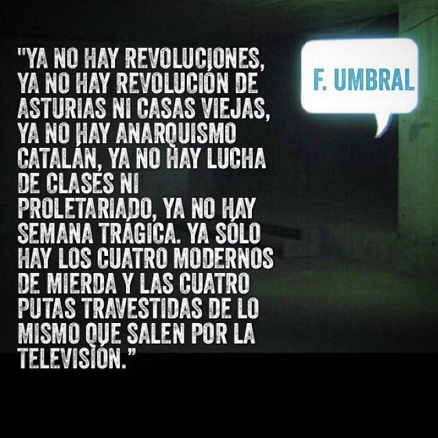 """""""Ya no hay revoluciones"""" F. Umbral"""