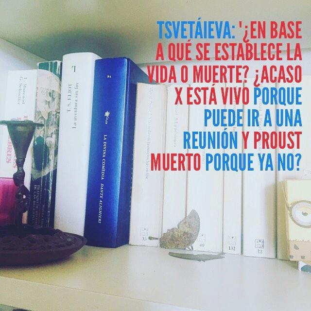 """Tsvetáieva: """"¿en base a qué se establece la vida o muerte? ¿Acaso X está vivo porque puede ir a una reunión y Proust muerto porque ya no?"""