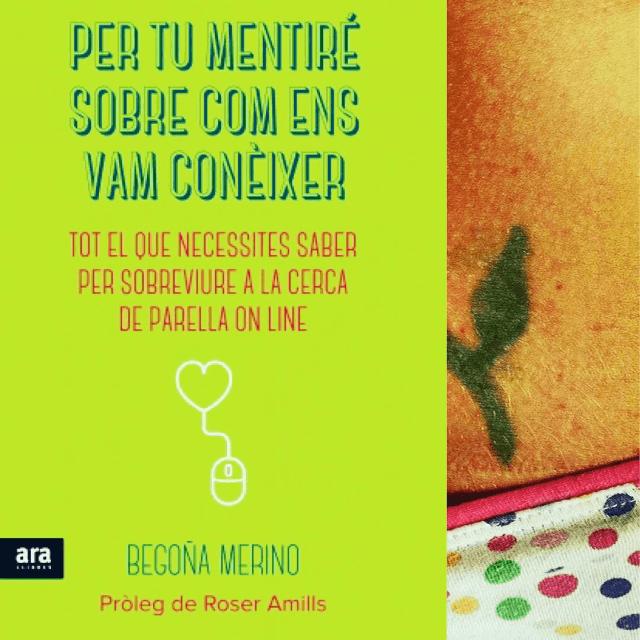 """Assaig """"Per tu mentiré sobre com ens vam conèixer"""" de Begoña Merino, amb pròleg de Roser Amills"""