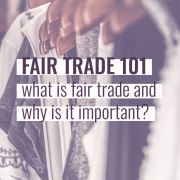 Fair trade 101: what is fair trade and why is it important?