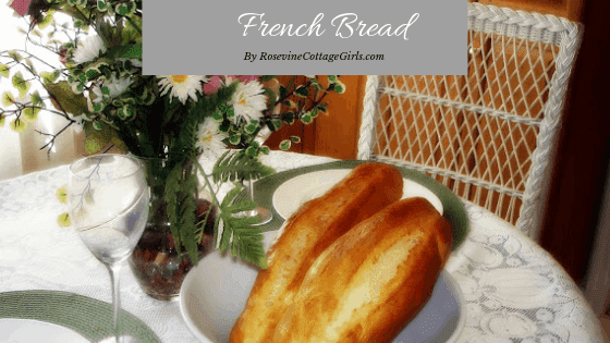 French Bread Recipe, French Bread, by Rosevine Cottage Girls