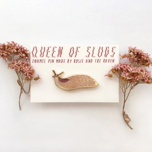 Pin Queen of Slugs | Rosie and the Raven