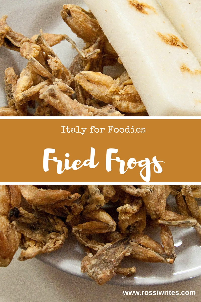 Pin Me - Fried Frogs, Italy for Foodies - www.rossiwrites.com
