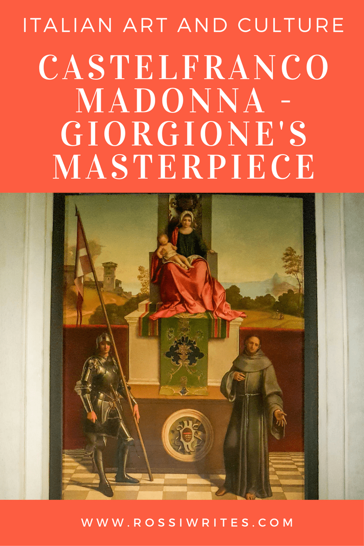 Pin Me - Italian Art and Culture - Giorgione's Madonna - A Masterpiece You Mustn't Miss in Castelfranco Veneto, Italy - www.rossiwrites.com