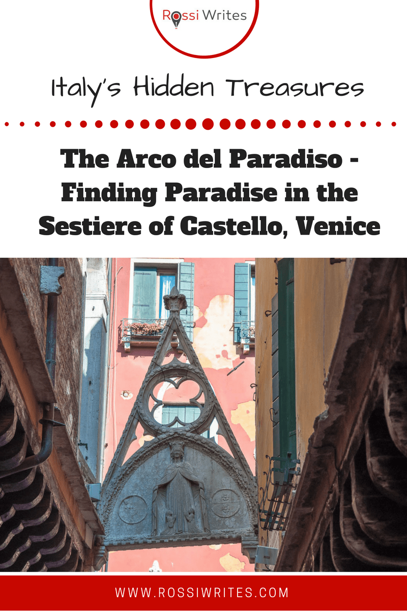 Pin Me - Italy's Hidden Treasures - The Arco del Paradiso - Finding Paradise in the Sestiere of Castello, Venice - www.rossiwrites.com