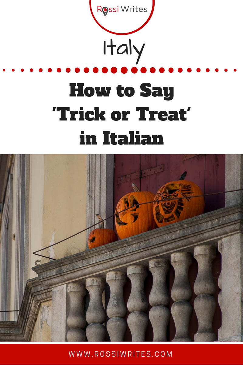 Pin Me - How to say 'Trick or Treat' in Italian - Vicenza, Veneto, Italy - www.rossiwrites.com