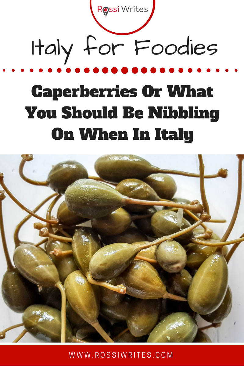 Pin Me - Italy for foodies - Caperberries Or What You Should Be Nibbling On When In Italy - www.rossiwrites.com