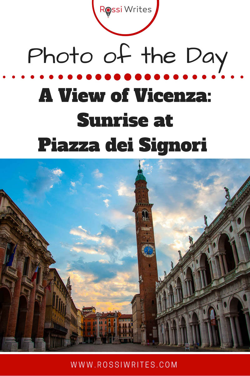 Pin Me - Photo of the Day Sunrise at Piazza dei Signori - Vicenza, Veneto, Italy - www.rossiwrites.com