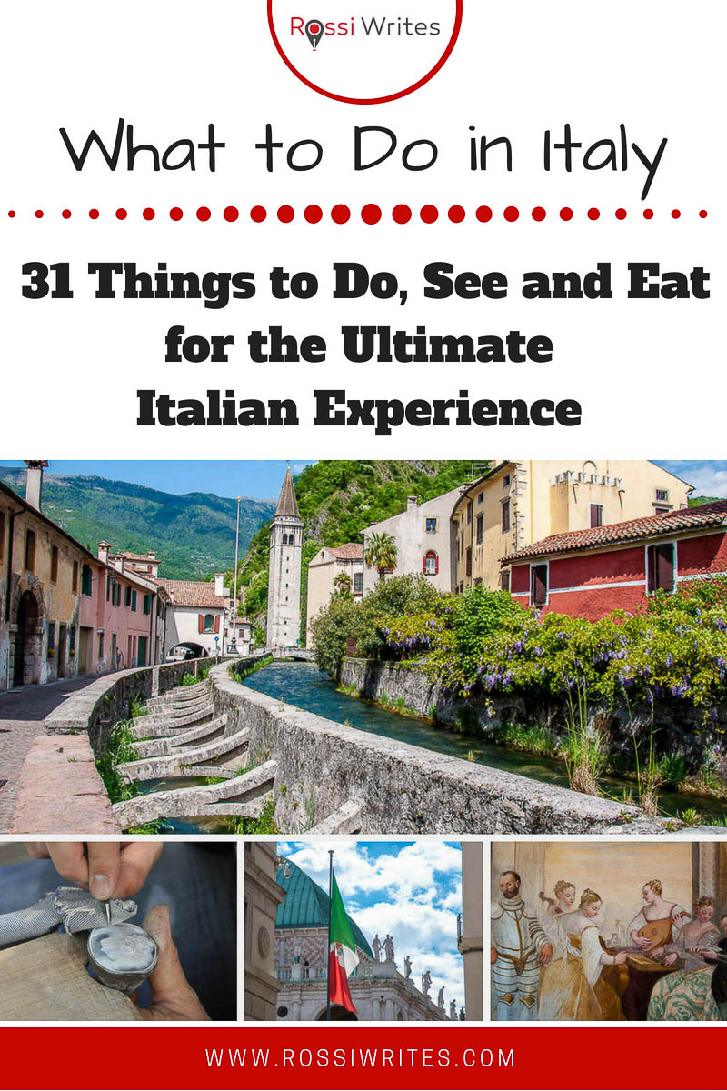 Pin Me - What To Do in Italy - 31 Things to Do, See and Eat for the Ultimate Italian Experience - www.rossiwrites.com