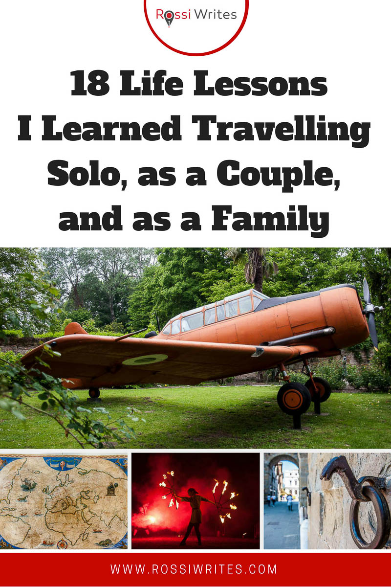 Pin Me - 18 Life Lessons I learned Travelling Solo, as a Couple, and as a Family - www.rossiwrites.com