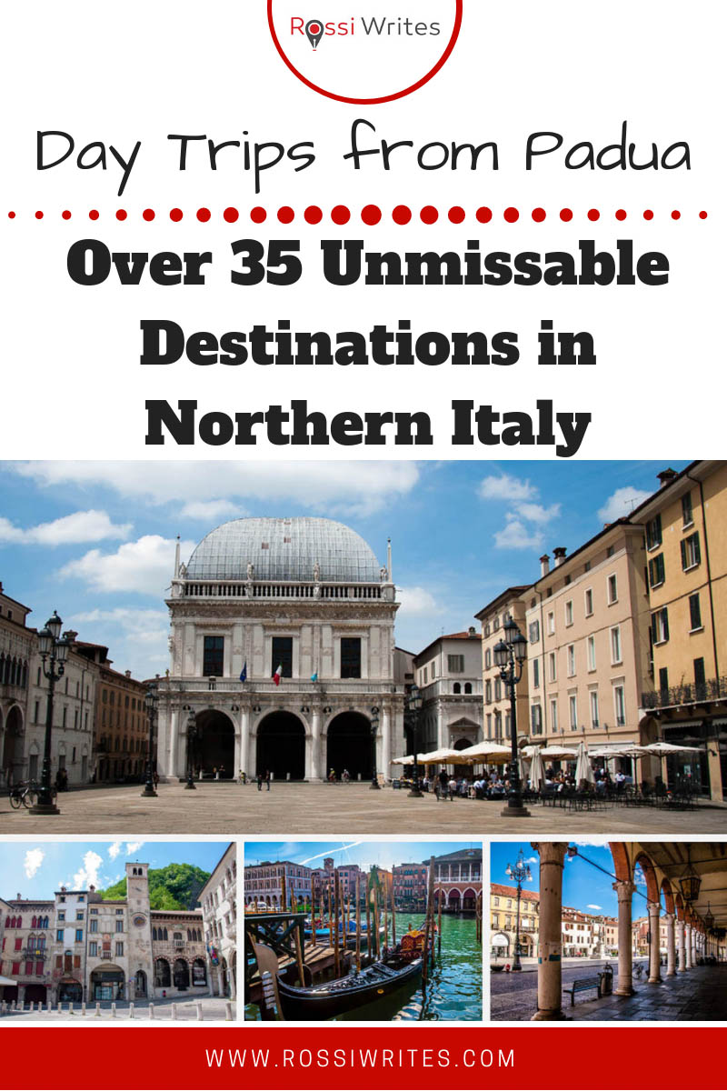 Pin Me - Day Trips from Padua, Italy - Over 35 Unmissable Destinations in Northern Italy - www.rossiwrites.com
