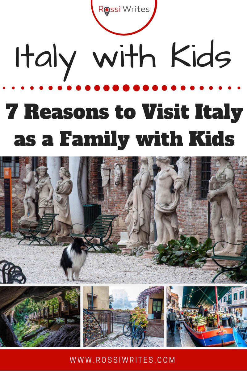 Pin Me - 7 Reasons To Visit Italy As a Family With Young Kids - www.rossiwrites.com