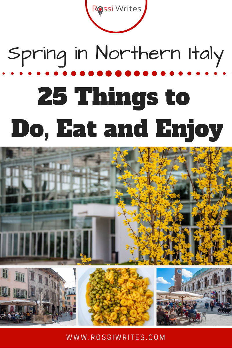 Pin Me - 25 Things to Do, Eat and Enjoy This Spring in Northern Italy - www.rossiwrites.com
