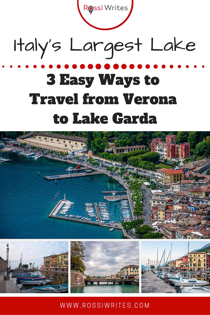 Pin Me - Verona to Lake Garda- 3 Ways to Travel from the City of Romeo and Juliet to Italy's Largest Lake - rossiwrites.com
