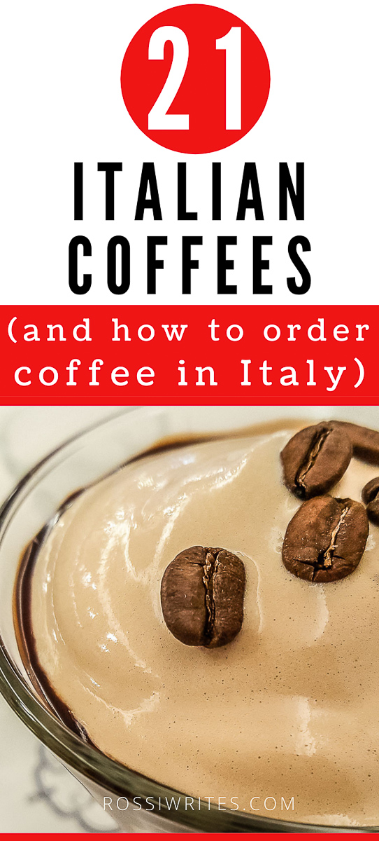 Pin Me - 21 Types of Italian Coffees or How to Order Coffee in Italy - rossiwrites.com